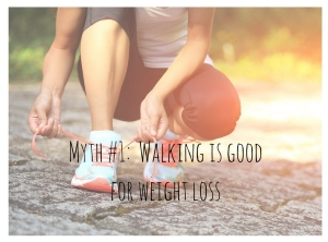Myth #1_ Walking is good for weight loss